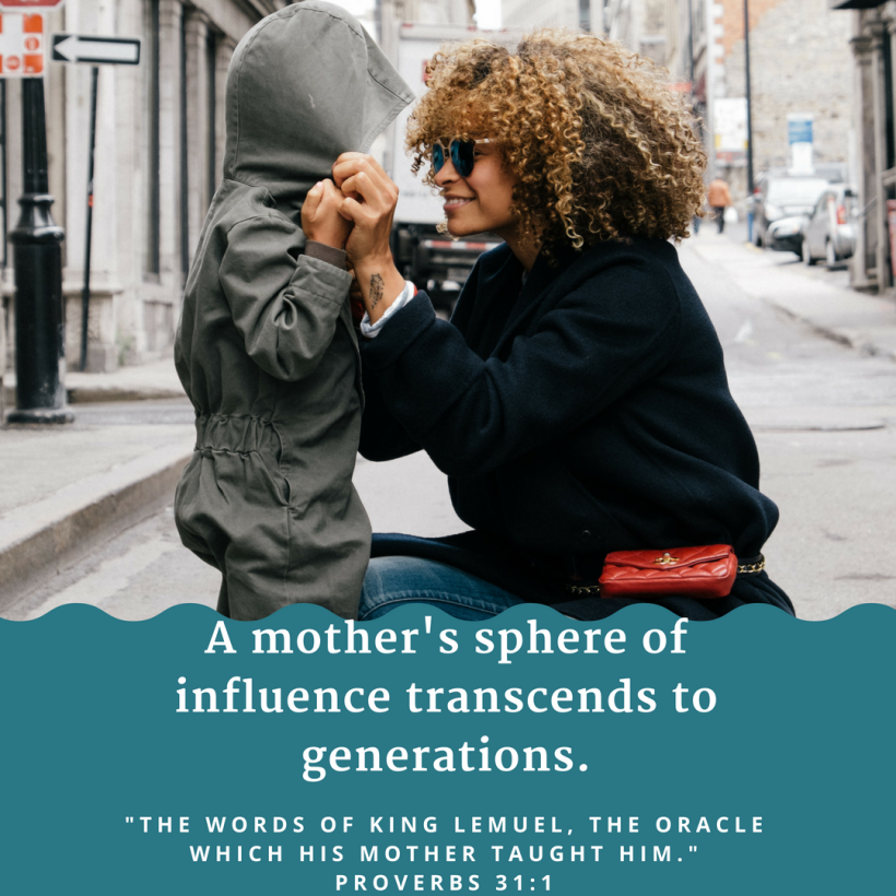 A mother's sphere of influence transcends to generations.
